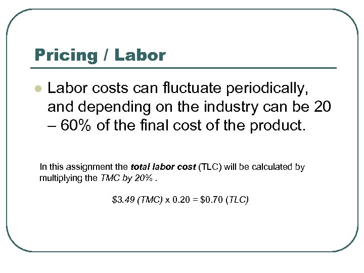 Pricing / Labor l Labor costs can fluctuate periodically, and depending on the industry