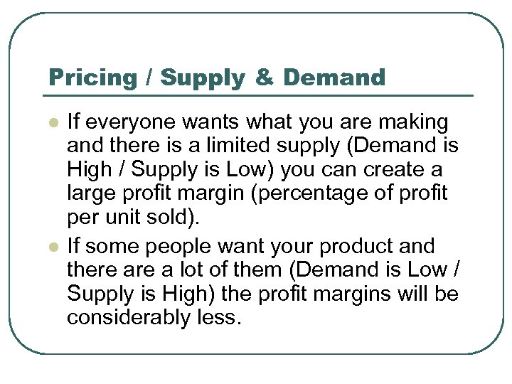 Pricing / Supply & Demand l l If everyone wants what you are making