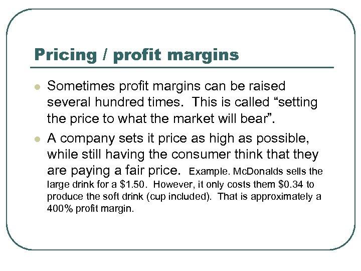 Pricing / profit margins l l Sometimes profit margins can be raised several hundred