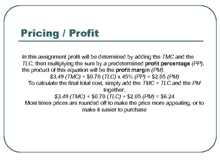 Pricing / Profit In this assignment profit will be determined by adding the TMC