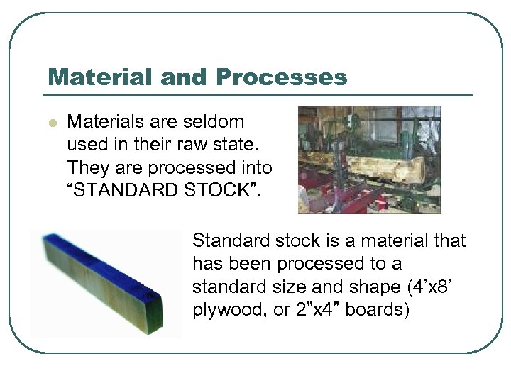 Material and Processes l Materials are seldom used in their raw state. They are