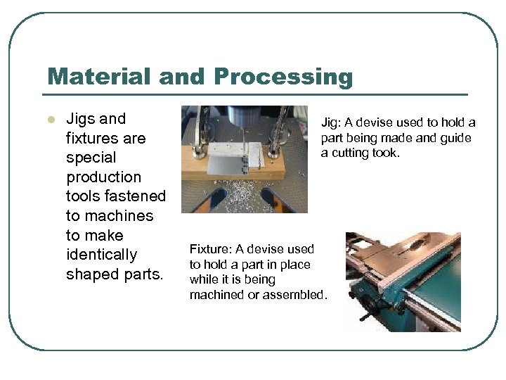 Material and Processing l Jigs and fixtures are special production tools fastened to machines
