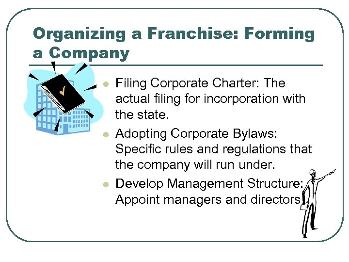 Organizing a Franchise: Forming a Company l l l Filing Corporate Charter: The actual