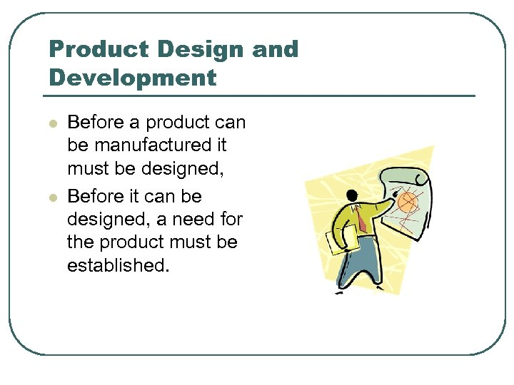Product Design and Development l l Before a product can be manufactured it must