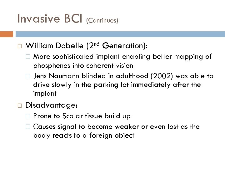 Invasive BCI (Continues) William Dobelle (2 nd Generation): More sophisticated implant enabling better mapping