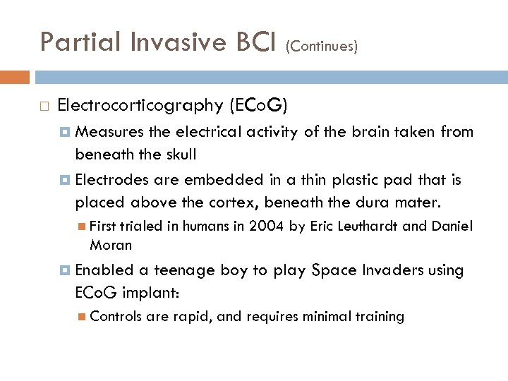 Partial Invasive BCI (Continues) Electrocorticography (ECo. G) Measures the electrical activity of the brain