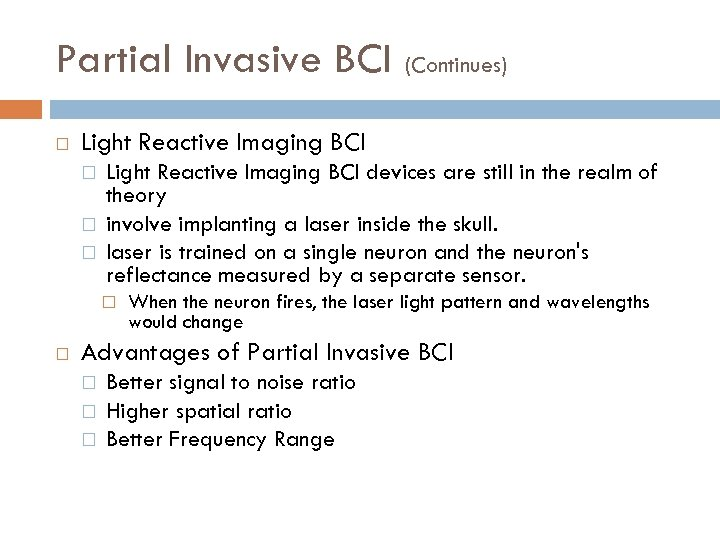 Partial Invasive BCI (Continues) Light Reactive Imaging BCI devices are still in the realm