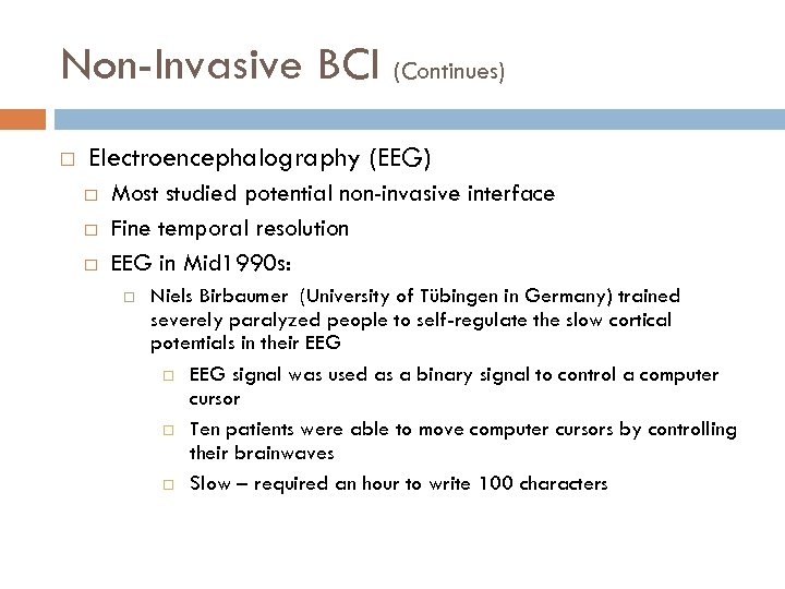 Non-Invasive BCI (Continues) Electroencephalography (EEG) Most studied potential non-invasive interface Fine temporal resolution EEG