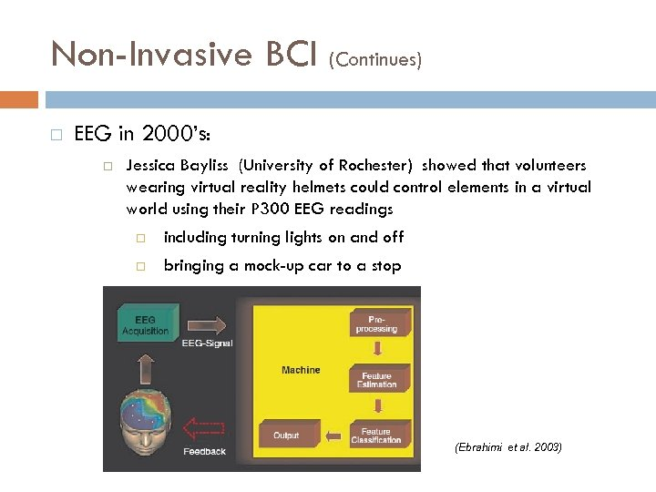Non-Invasive BCI (Continues) EEG in 2000's: Jessica Bayliss (University of Rochester) showed that volunteers