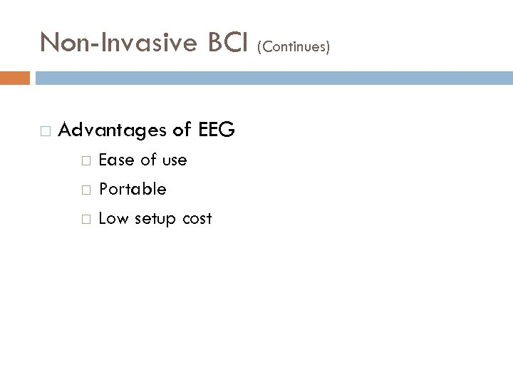 Non-Invasive BCI (Continues) Advantages of EEG Ease of use Portable Low setup cost
