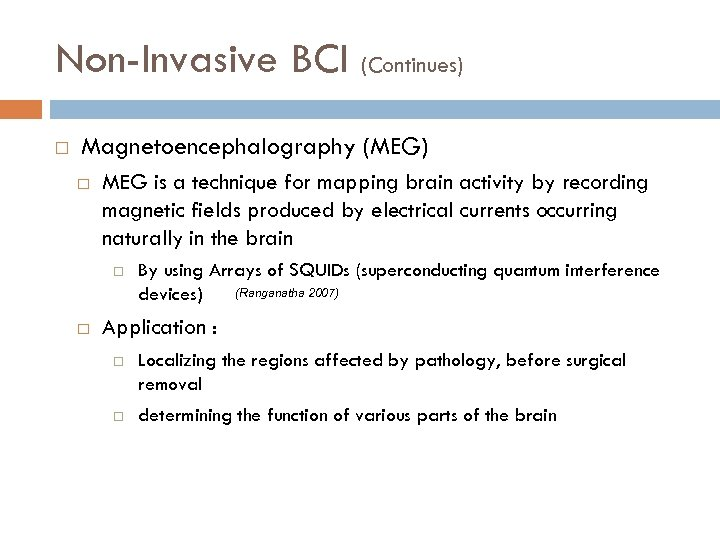 Non-Invasive BCI (Continues) Magnetoencephalography (MEG) MEG is a technique for mapping brain activity by
