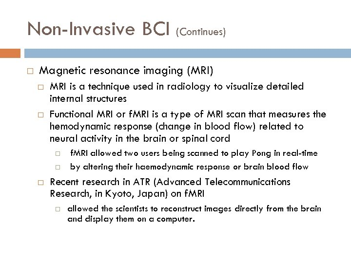Non-Invasive BCI (Continues) Magnetic resonance imaging (MRI) MRI is a technique used in radiology