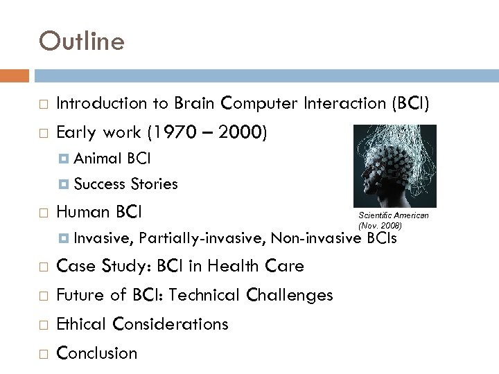 Outline Introduction to Brain Computer Interaction (BCI) Early work (1970 – 2000) Animal BCI