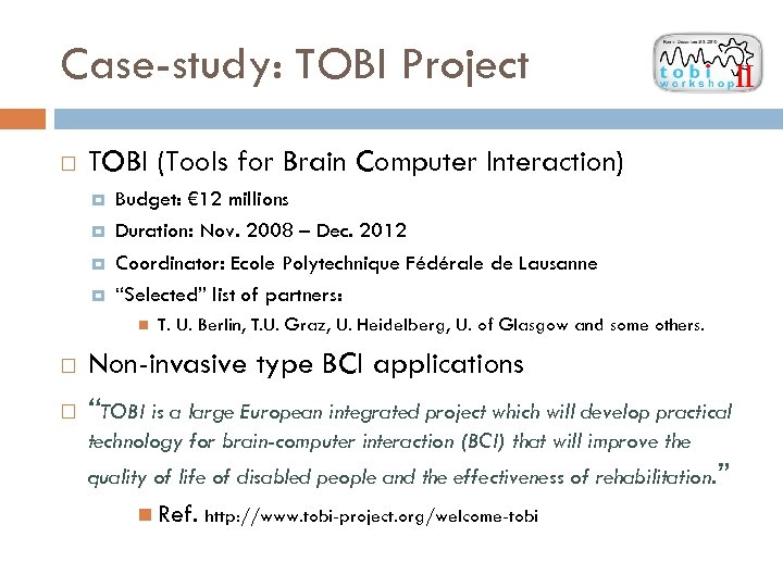 Case-study: TOBI Project TOBI (Tools for Brain Computer Interaction) Budget: € 12 millions Duration: