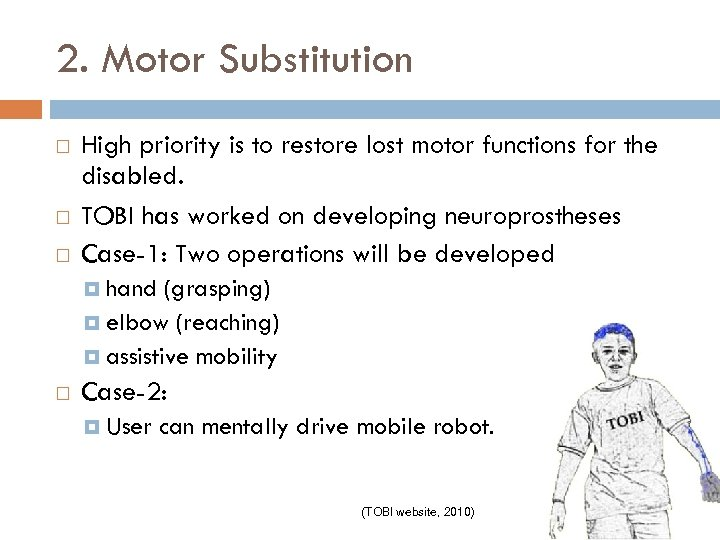 2. Motor Substitution High priority is to restore lost motor functions for the disabled.