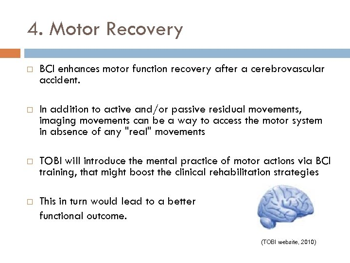 4. Motor Recovery BCI enhances motor function recovery after a cerebrovascular accident. In addition