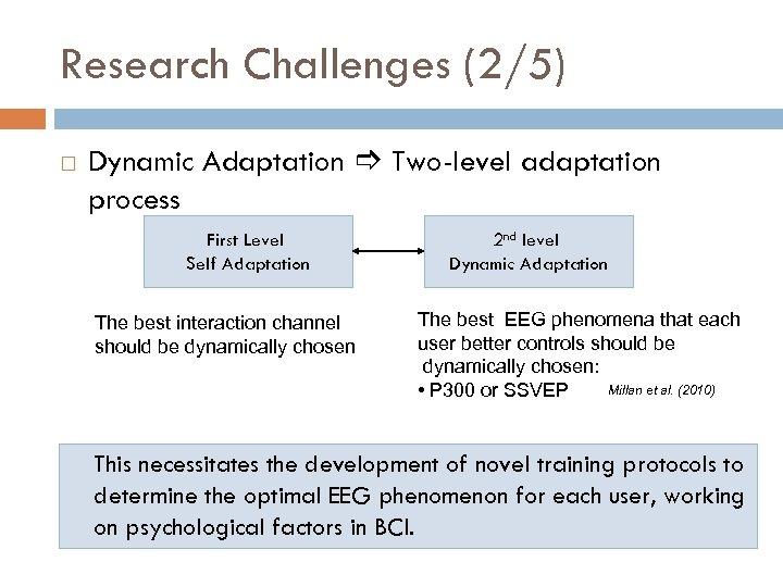 Research Challenges (2/5) Dynamic Adaptation Two-level adaptation process First Level Self Adaptation The best
