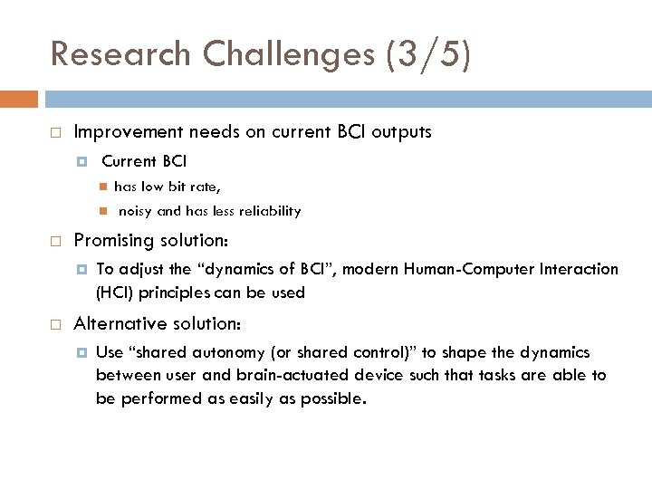 Research Challenges (3/5) Improvement needs on current BCI outputs Current BCI Promising solution: has