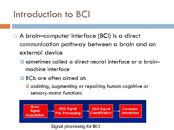 Introduction to BCI A brain–computer interface (BCI) is a direct communication pathway between a