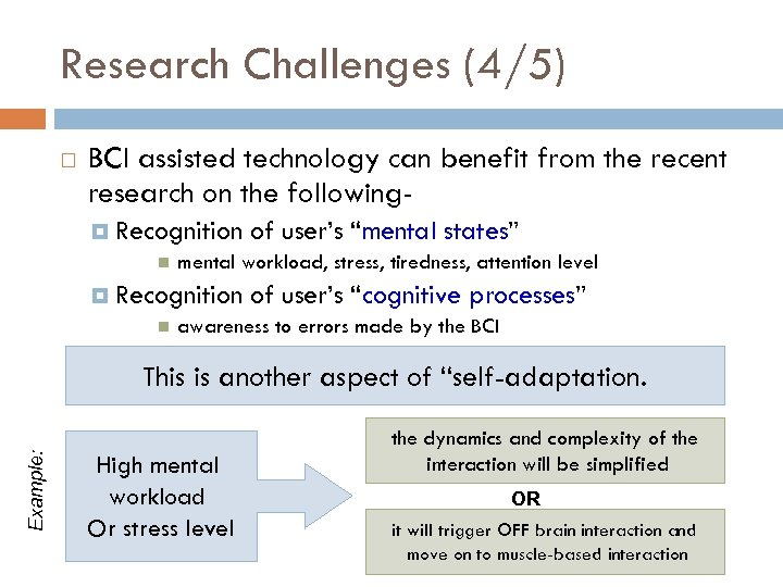 Research Challenges (4/5) BCI assisted technology can benefit from the recent research on the