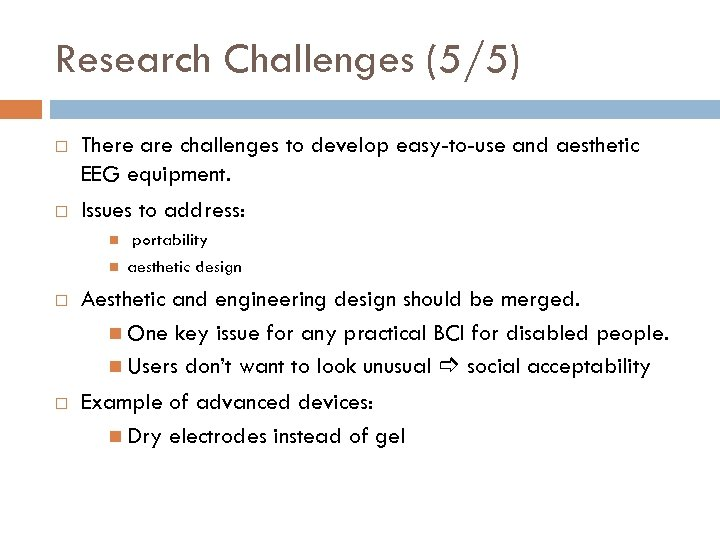 Research Challenges (5/5) There are challenges to develop easy-to-use and aesthetic EEG equipment. Issues