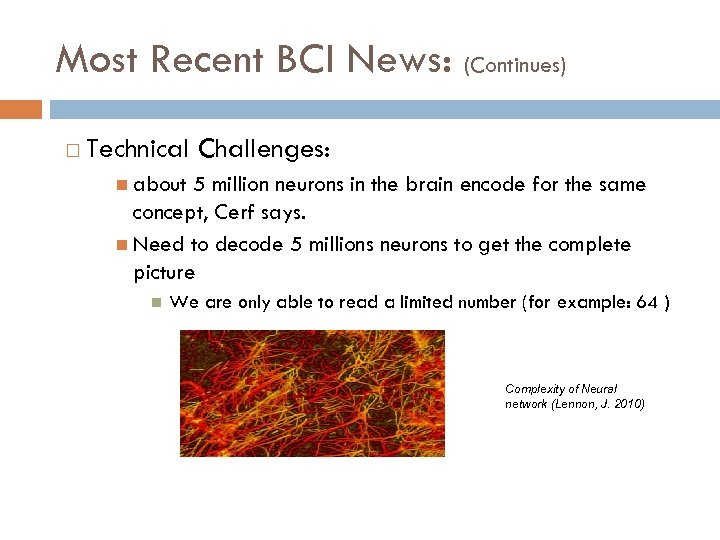 Most Recent BCI News: (Continues) Technical Challenges: about 5 million neurons in the brain