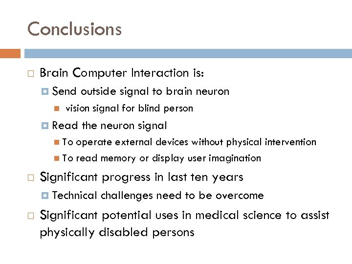 Conclusions Brain Computer Interaction is: Send outside signal to brain neuron vision signal for