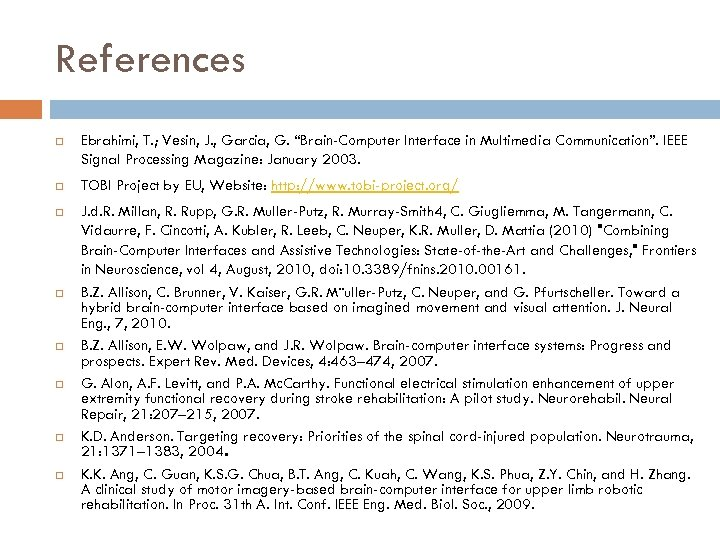 "References Ebrahimi, T. ; Vesin, J. , Garcia, G. ""Brain-Computer Interface in Multimedia Communication""."