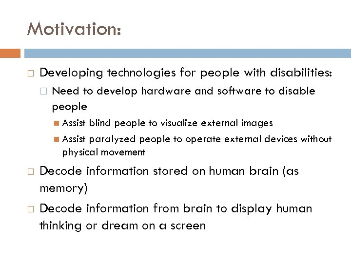 Motivation: Developing technologies for people with disabilities: Need to develop hardware and software to