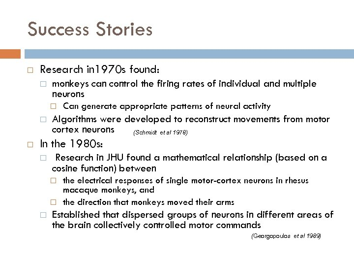 Success Stories Research in 1970 s found: monkeys can control the firing rates of