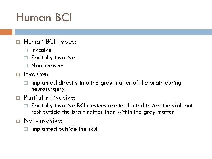 Human BCI Types: Invasive: Implanted directly into the grey matter of the brain during