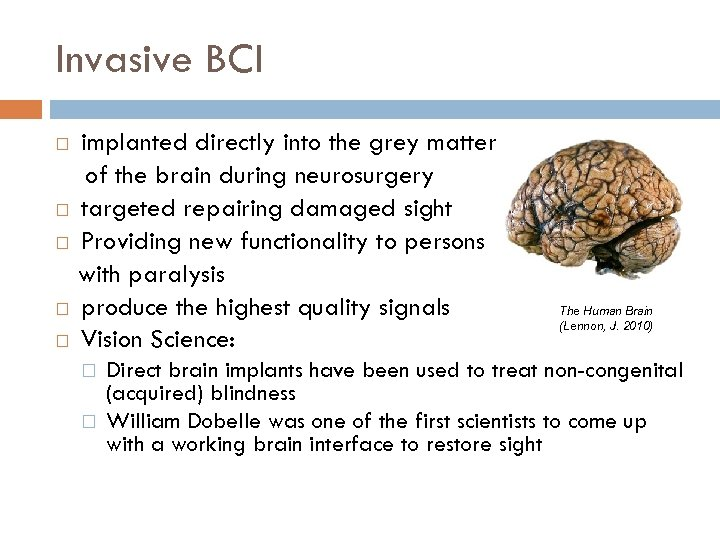 Invasive BCI implanted directly into the grey matter of the brain during neurosurgery targeted