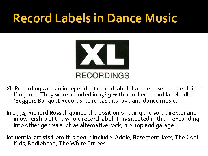 Record Labels in Dance Music XL Recordings are an independent record label that are