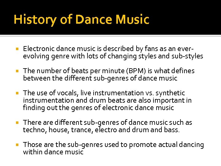 History of Dance Music Electronic dance music is described by fans as an everevolving