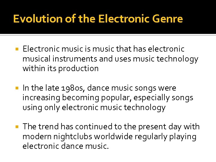 Evolution of the Electronic Genre Electronic music is music that has electronic musical instruments