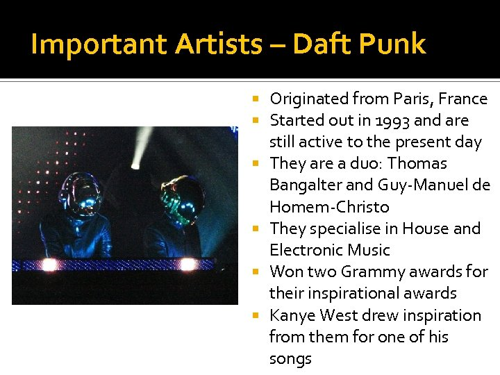 Important Artists – Daft Punk Originated from Paris, France Started out in 1993 and