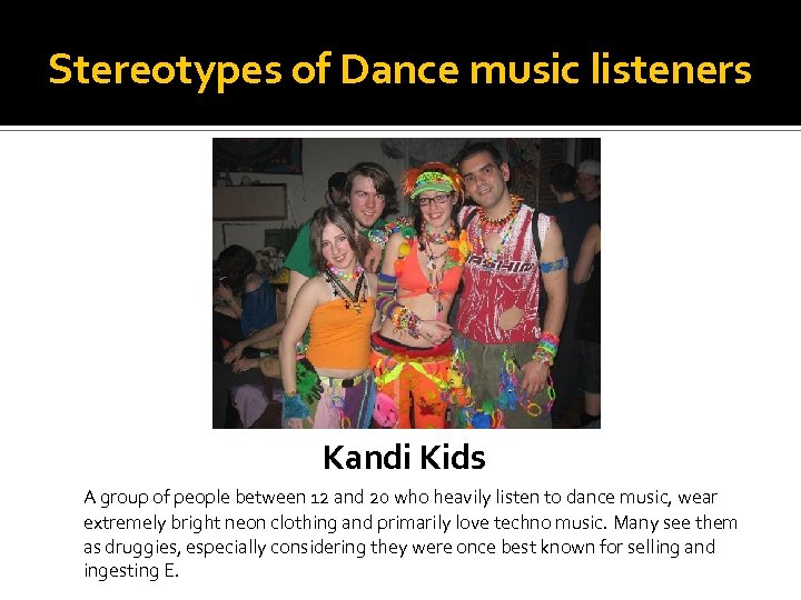 Stereotypes of Dance music listeners Kandi Kids A group of people between 12 and