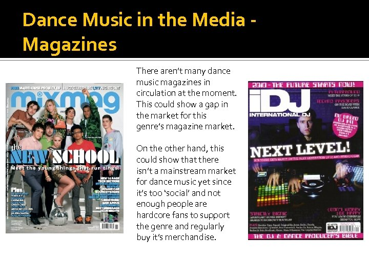 Dance Music in the Media Magazines There aren't many dance music magazines in circulation