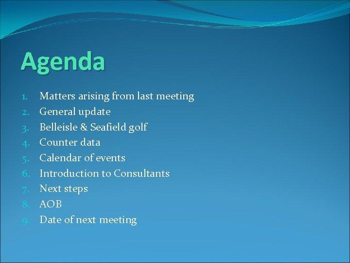 Agenda 1. 2. 3. 4. 5. 6. 7. 8. 9. Matters arising from last
