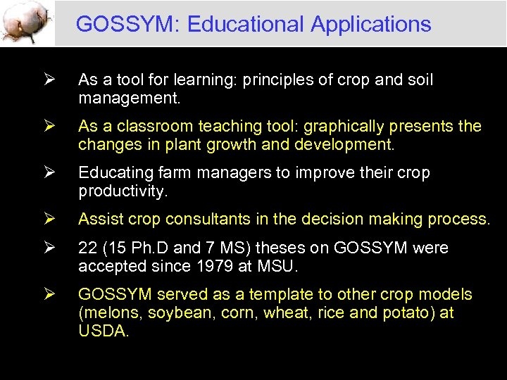 GOSSYM: Educational Applications Ø As a tool for learning: principles of crop and soil