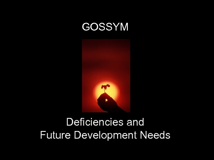 GOSSYM Deficiencies and Future Development Needs