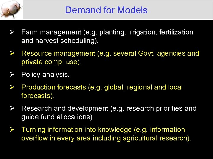 Demand for Models Ø Farm management (e. g. planting, irrigation, fertilization and harvest scheduling).