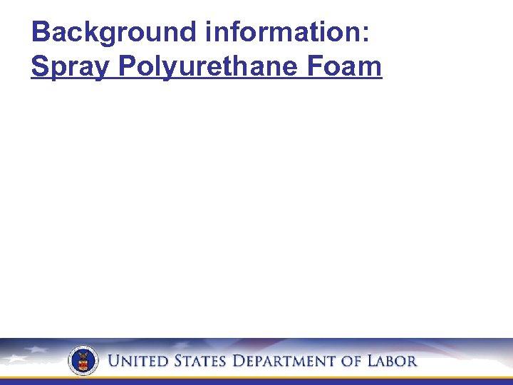 Background information: Spray Polyurethane Foam