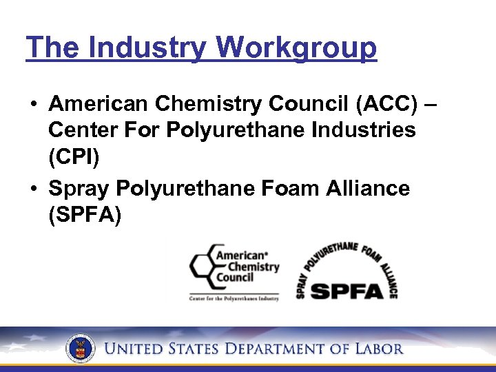 The Industry Workgroup • American Chemistry Council (ACC) – Center For Polyurethane Industries (CPI)