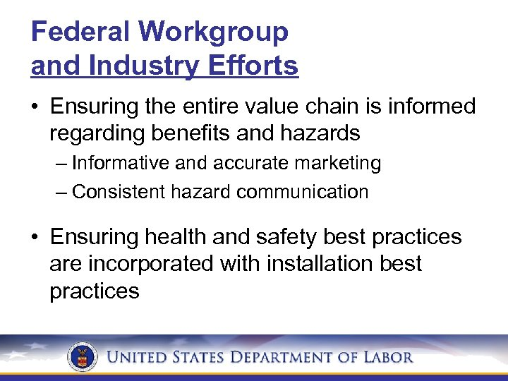 Federal Workgroup and Industry Efforts • Ensuring the entire value chain is informed regarding