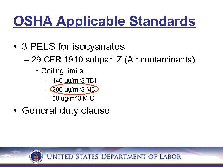 OSHA Applicable Standards • 3 PELS for isocyanates – 29 CFR 1910 subpart Z