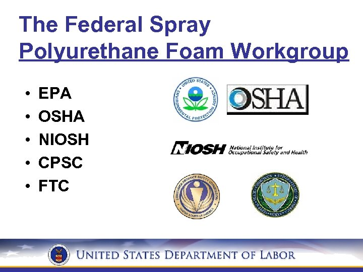 The Federal Spray Polyurethane Foam Workgroup • • • EPA OSHA NIOSH CPSC FTC