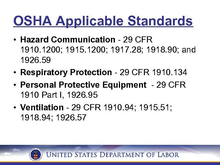 OSHA Applicable Standards • Hazard Communication - 29 CFR 1910. 1200; 1915. 1200; 1917.