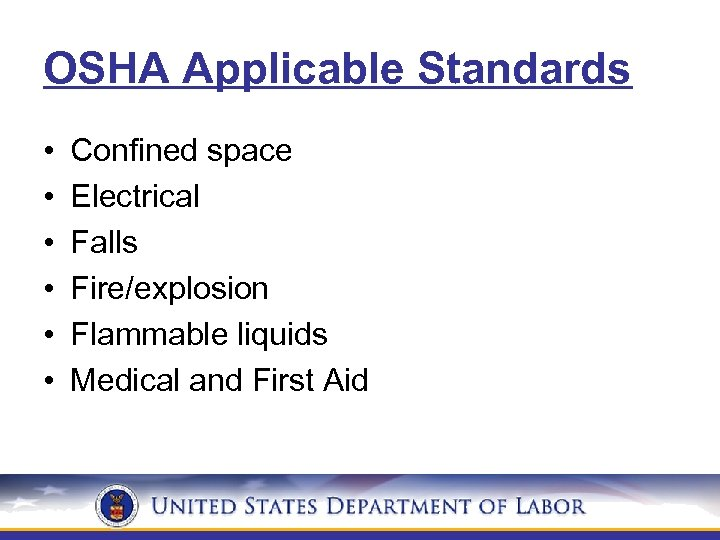 OSHA Applicable Standards • • • Confined space Electrical Falls Fire/explosion Flammable liquids Medical