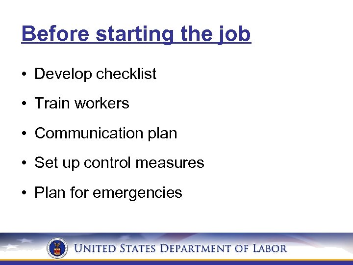 Before starting the job • Develop checklist • Train workers • Communication plan •